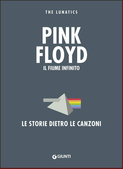 PINK FLOYD: IL FIUME INFINITO. LE STORIE DIETRO LE CANZONI