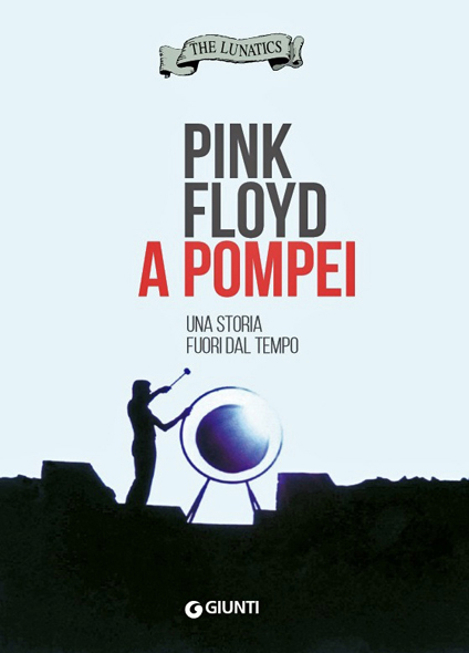 PINK FLOYD A POMPEI - il libro (by The Lunatics)